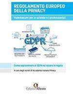 Regolamento europeo della privacy. Vademecum per aziende e liberi professionisti. Come sopravvivere al GDPR ed essere in regola