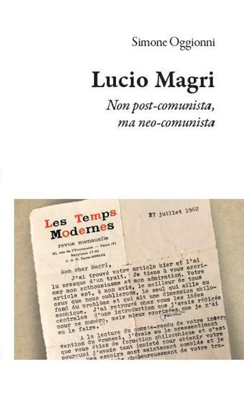 Lucio Magri. Non post-comunista, ma neo-comunista - Simone Oggionni - copertina