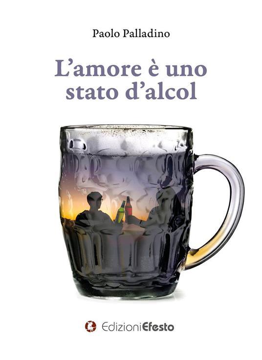 L' amore è uno stato d'alcol - Paolo Palladino - copertina
