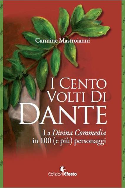 I cento volti di Dante. La Divina Commedia in 100 (e più) personaggi - Carmine Mastroianni - copertina