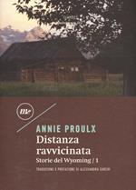 Distanza ravvicinata. Storie del Wyoming. Vol. 1