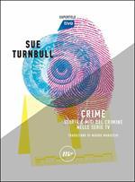 Crime. Storia, miti e personaggi delle serie TV più popolari