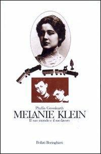 Melanie Klein. Il suo mondo e il suo lavoro - Phyllis Grosskurth - copertina
