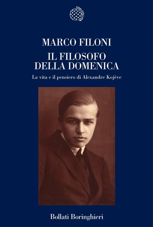 Il filosofo della domenica. La vita e il pensiero di Alexandre Kojève - Marco Filoni - copertina