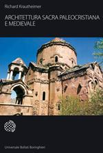 Architettura sacra paleocristiana e medievale e altri saggi su Rinascimento e Barocco. Ediz. illustrata
