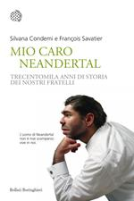 Mio caro Neanderthal. Trecentomila anni di storia dei nostri fratelli