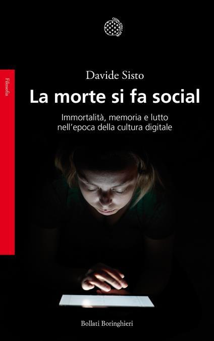 La morte si fa social. Immortalità, memoria e lutto nell'epoca della cultura digitale - Davide Sisto - copertina
