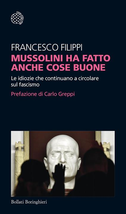 Mussolini ha fatto anche cose buone. Le idiozie che continuano a circolare sul fascismo - Francesco Filippi - ebook