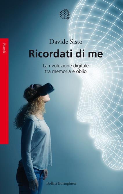 Ricordati di me. La rivoluzione digitale tra memoria e oblio - Davide Sisto - copertina