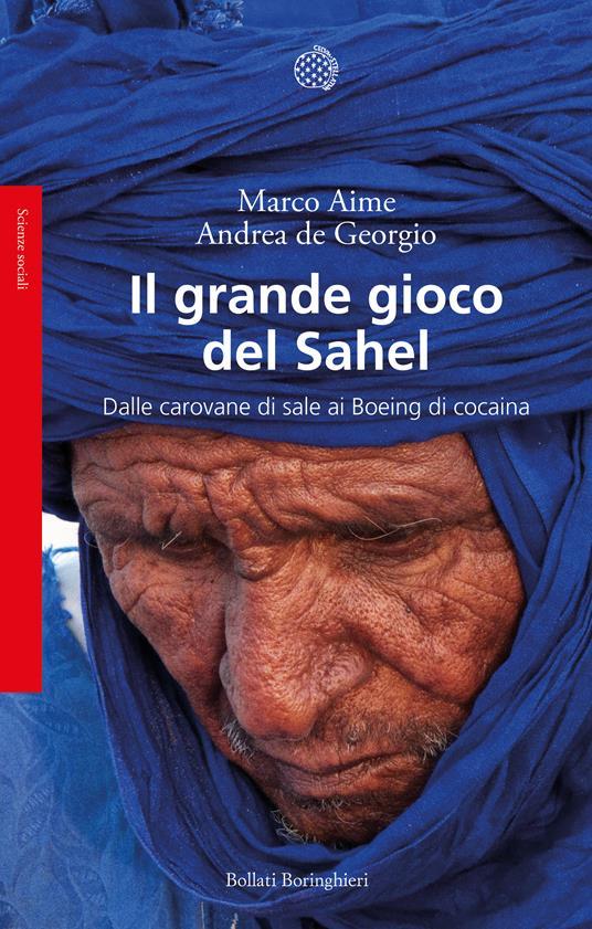 Il grande gioco del Sahel. Dalle carovane di sale ai Boeing di cocaina - Marco Aime,Andrea De Georgio - copertina
