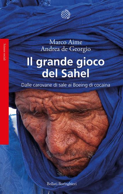 Il grande gioco del Sahel. Dalle carovane di sale ai Boeing di cocaina - Marco Aime,Andrea De Georgio - ebook