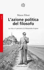 L' azione politica del filosofo. La vita e il pensiero di Alexandre Kojève