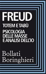 Totem e tabù-Psicologia delle masse e analisi dell'io. Ediz. integrale