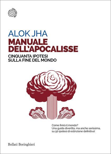 Manuale dell'apocalisse. Cinquanta ipotesi sulla fine del mondo - Adria Francesca Tissoni,Alok Jha - ebook