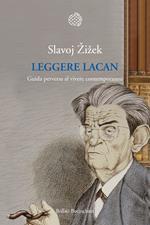 Leggere Lacan. Guida perversa al vivere contemporaneo