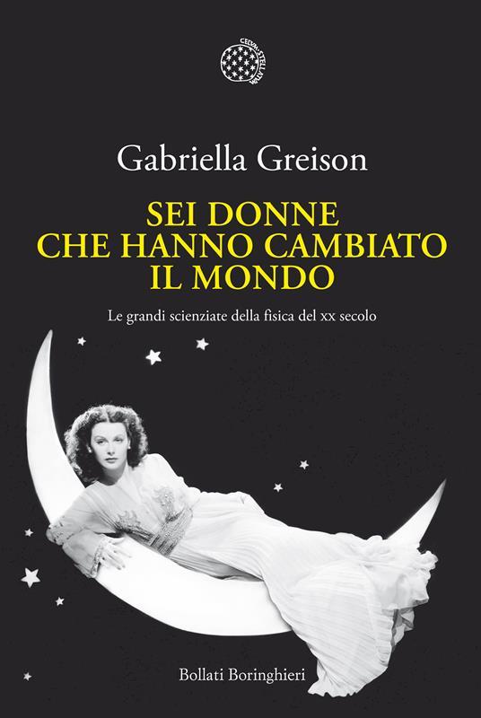 Sei donne che hanno cambiato il mondo. Le grandi scienziate della fisica del XX secolo - Gabriella Greison - ebook