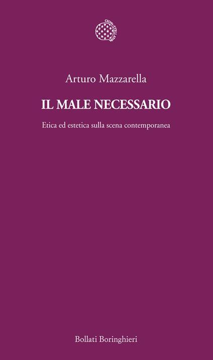 Il male necessario. Etica ed estetica sulla scena contemporanea - Arturo Mazzarella - ebook
