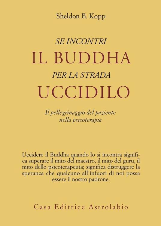 Se incontri il Buddha per la strada uccidilo. Il pellegrinaggio del paziente nella psicoterapia - Sheldon B. Kopp - copertina