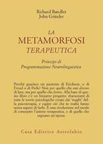 La metamorfosi terapeutica. Principi di programmazione neurolinguistica