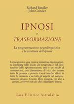 Ipnosi e trasformazione. La programmazione neurolinguistica e la struttura dell'ipnosi