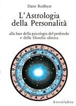 L' astrologia della personalità. Alla luce della psicologia del profondo e della filosofia olistica