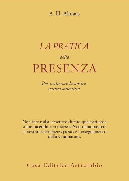 La pratica della presenza per realizzare la nostra natura autentica - A. H. Almaas - copertina