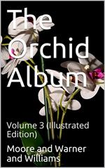 The Orchid Album, Volume 3 / Comprising Coloured Figures and Descriptions of New, Rare, / and Beautiful Orchidaceous Plants