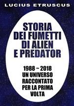 Storia dei fumetti di Alien e Predator. 1988-2018. Un universo raccontato per la prima volta