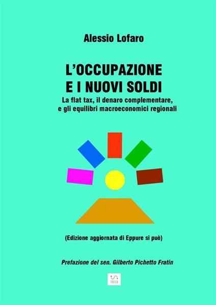 L' occupazione e i nuovi soldi. La flat tax, il denaro complementare, e gli equilibri macroeconomici regionali - Alessio Lofaro - ebook
