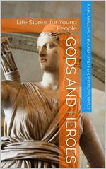 Gods and Heroes / Life Stories for Young People