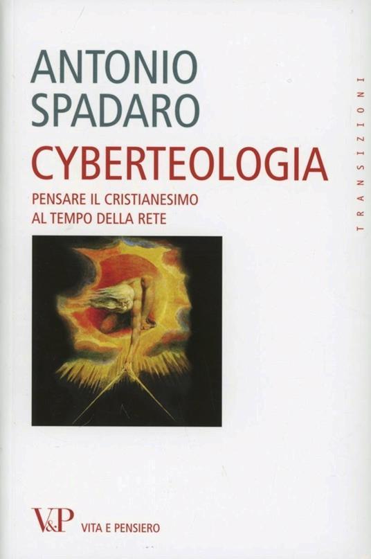 Cyberteologia. Pensare il cristianesimo al tempo della rete - Antonio Spadaro - copertina