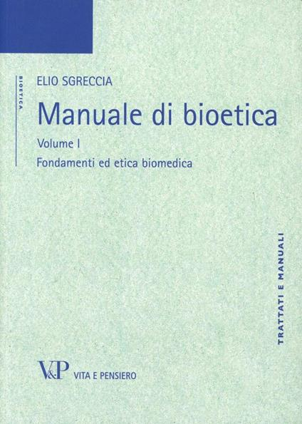 Manuale di bioetica. Vol. 1: Fondamenti ed etica biomedica. - Elio Sgreccia - copertina