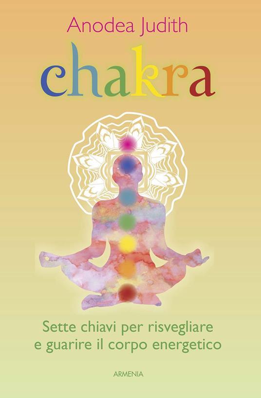 Chakra. Sette chiavi per risvegliare e guarire il corpo energetico - Anodea Judith - copertina