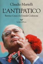 L' antipatico. Bettino Craxi e la grande coalizione