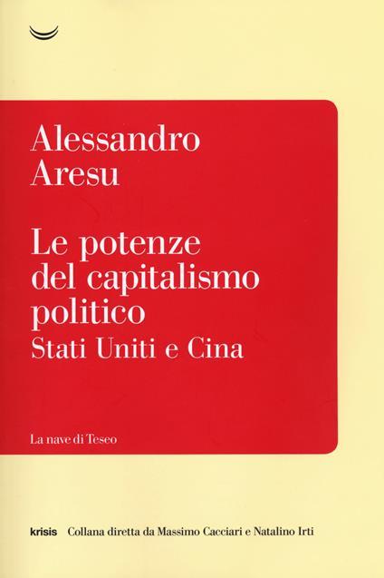 Le potenze del capitalismo politico. Stati Uniti e Cina - Alessandro Aresu - copertina