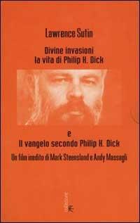 Divine invasioni. La vita di Philip K. Dick. Con videocassetta - Lawrence Sutin - copertina