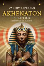Akhenaton. L'eretico
