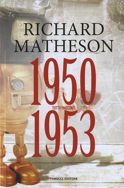 Tutti i racconti. Vol. 1: 1950-1953. - Richard Matheson - copertina
