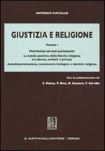 Giustizia e religione. Vol. 1: Patrimonio ed enti ecclesiastici. La tutela positiva della libertà religiosa tra danno, simboli e privacy.