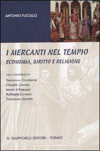 I mercanti nel tempio. Economia, diritto e religione - Antonio Fuccillo - copertina