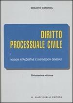 Diritto processuale civile. Vol. 1: Nozioni introduttive e disposizioni generali.