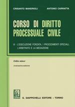 Corso di diritto processuale civile. Ediz. minore. Vol. 3: L'esecuzione forzata, i procedimenti speciali, l'arbitrato e la mediazione.