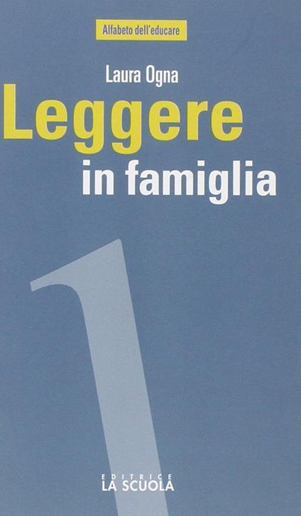 Leggere in famiglia. Coltivare, sostenere e condividere una passione - Laura Ogna - copertina