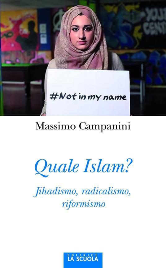 Quale Islam? Jihadismo, radicalismo, riformismo - Massimo Campanini - copertina