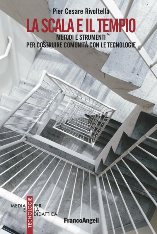 La scala e il tempio. Metodi e strumenti per costruire comunità con le tecnologie - Pier Cesare Rivoltella - copertina