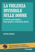 La violenza invisibile sulle donne. Il referto psicologico: linee guida e strumenti clinici