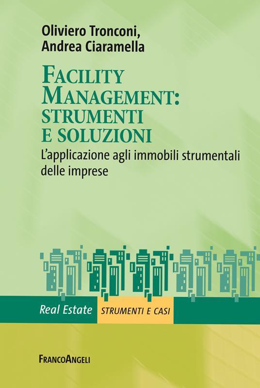 Facility management: strumenti e soluzioni. L'applicazione agli immobili strumentali delle imprese - Andrea Ciaramella,Oliviero Tronconi - ebook