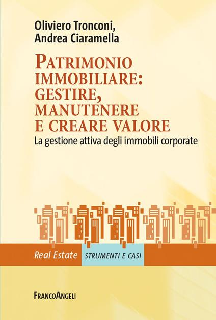 Patrimonio immobiliare: gestire, manutenere e creare valore. La gestione attiva degli immobili corporate - Andrea Ciaramella,Oliviero Tronconi - ebook