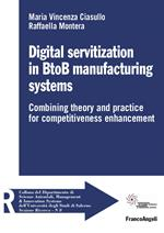 Digital servitization in BtoB manufacturing systems. Combining theory and practice for competitiveness enhancement