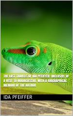 The last travels of Ida Pfeiffer: inclusive of a visit to Madagascar, with a biographical memoir of the author